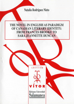 Cubierta para The novel in English as paradigm of Canadian literary identity: from Frances Brooke to Sara Jeannette Duncan